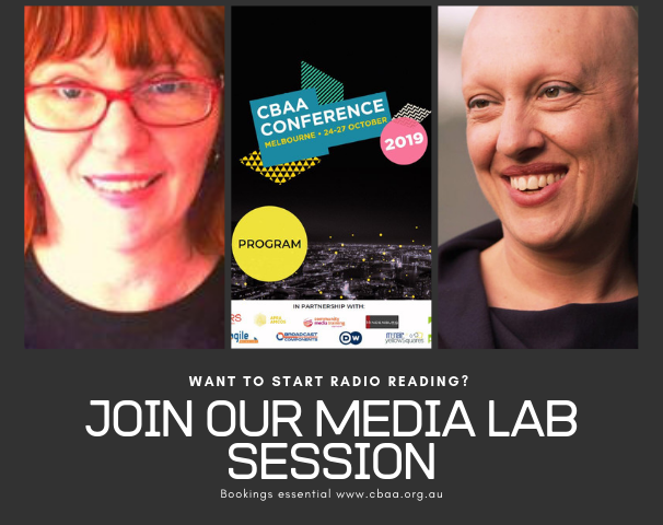 Text: Want to start Radio Reading? Join our MediaLab session. Bookings essential www.cbaa.org.au. 3 photos - presenters Kim Stewart & Bek Pasqualini + the CBAA Conference program with text 'Melbourne 24-27 October 2019'